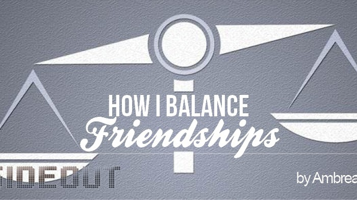 How I Balance Friendships