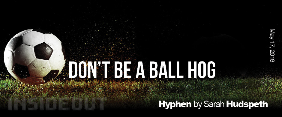 Don't Be a Ball Hog