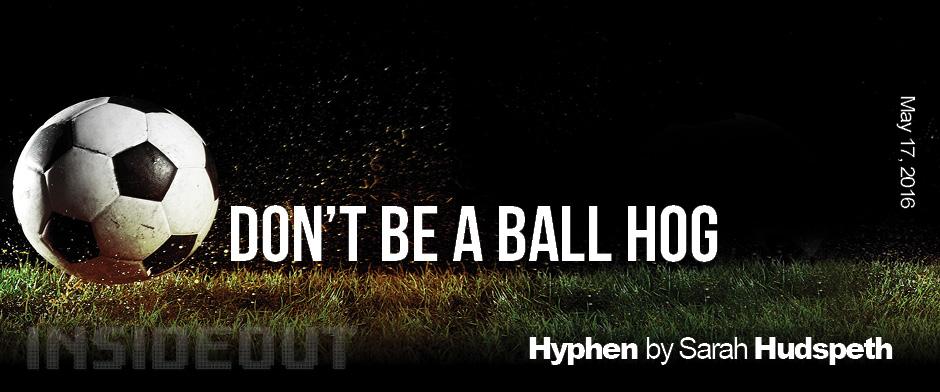 Dont Be a Ball Hog