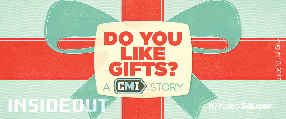 Do You Like Gifts? A CMI Story