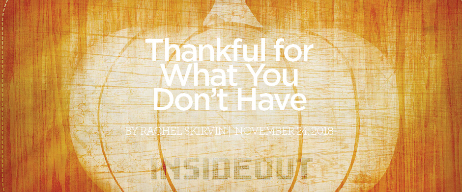 Thankful for What You Don't Have